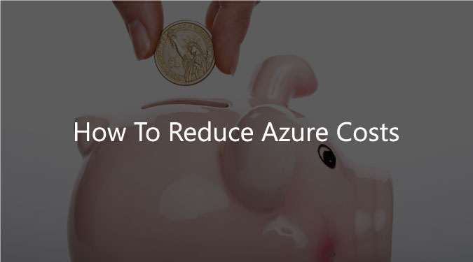 how to reduce azure costs